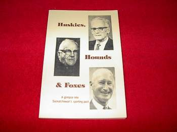 Image for Huskies, Hounds & Foxes : A Glimpse Into Saskatchewan's Sporting Past