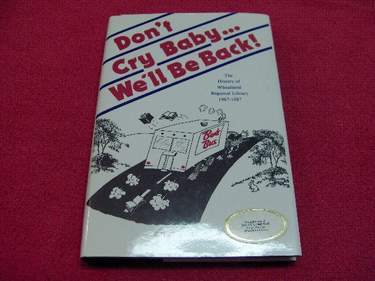 Image for Don't Cry Baby...We'll Be Back! : The History of Wheatland Regional Library 1967 - 1987