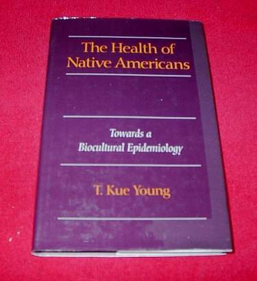 Image for The Health of Native Americans : Towards a Biocultural Epidemiology