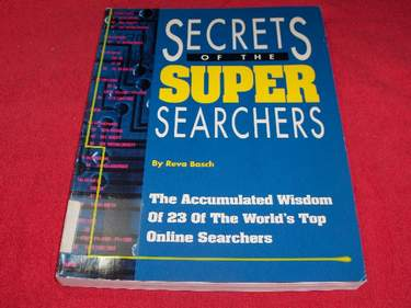 Image for Secrets of the Super Searchers : The Accumulated Wisdom of 23 of the World's Top Online Searches