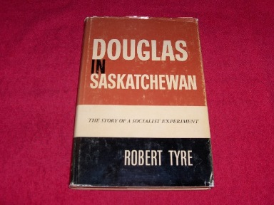 Image for Douglas in Saskatchewan : The Story of a Socialist Experiment