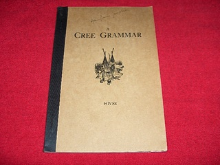 Image for A Cree Grammar [Being a Simplified Approach to the Study of the Language of the Cree Indians of Canada]
