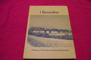 Image for I Remember: A History of St. Louis and Surrounding Areas [Saskatchewan Community History]