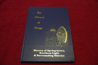 Image for The Wheel of Time: History of Spring Grove, Northern Light & Surrounding District [Saskatchewan Community History]