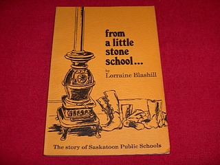 Image for From a Little Stone School... : The Story of Saskatoon [Saskatchewan] Public Schools
