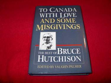 Image for To Canada With Love and Misgivings : The Best of Bruce Hutchison