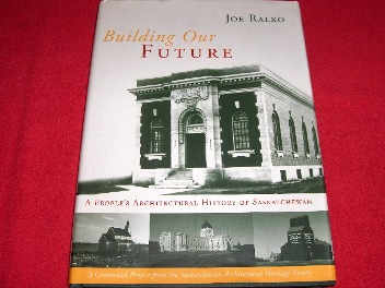 Image for Building Our Future : A People's Architectural History of Saskatchewan