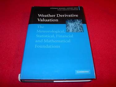 Image for Weather Derivative Valuation : The Meteorological, Statistical, Financial And Mathematical Foundations
