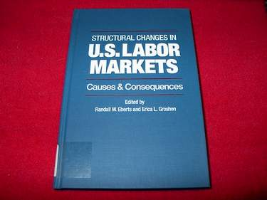 Image for Structural Changes in U.S. Labor Markets : Causes & Consequences