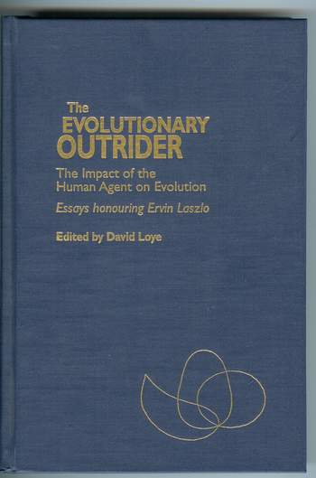 Image for The Evolutionary Outrider : The Impact of the Human Agent on Evolution Essays Honouring Ervin Laszlo