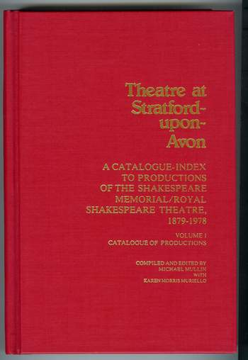 Image for Theatre at Stratford-Upon-Avon : A Catalogue-Index to Productions of the Shakespeare Memorial/Royal Shakespeare Theatre, 1879-1978 [Volume 1] : Catalogue of Productions