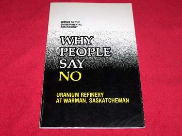 Image for Why People Say No : Uranium Refinery at Warman, Saskatchewan : Report on the Environmental Assessment