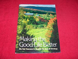 Image for Making the GOod Life Better : Dr. Val Farmer's Guide to Rural Living