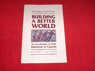 Image for Building a Better World : An Introduction to Trade Unionism in Canada [Second Edition]