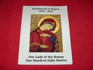 Image for Archdiocese of Regina, 1910-2010 : Our Lady of the Rosary One Hundred Faith Stories