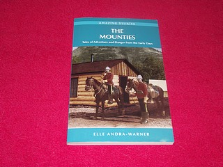Image for The Mounties : Tales of Adventure and Danger from the Early Days