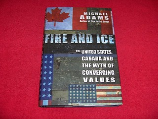 Image for Fire and Ice : The United States, Canada and The Myth of Converging Values