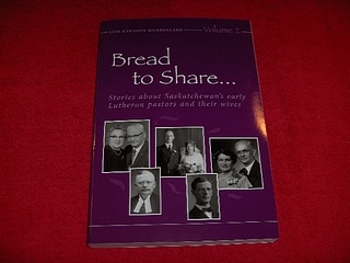 Image for Bread to Share  : Stories about Saskatchewan's Early Lutheran Pastors and Their Wives [Volume 2]