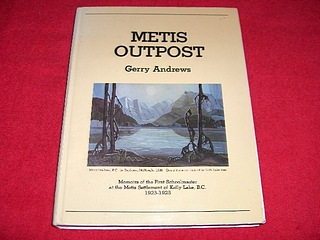 Image for Metis Outpost : Memoirs of the First Schoolmaster at the Metis Settlement of Kelly Lake, B.C., 1923-1925
