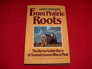 Image for From Prairie Roots : The Remarkable Story of Saskatchewan Wheat Pool