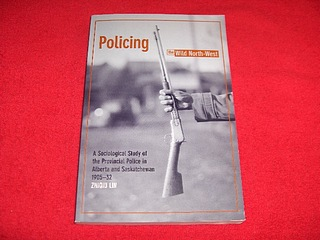 Image for Policing the Wild North-West : A Sociological Study of the Provincial Police in Alberta and Saskatchewan 1905-32