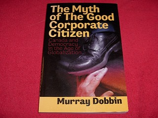 Image for The Myth of the Good Corporate Citizen : Canada and Democracy in the Age of Globalization [Second Edition]